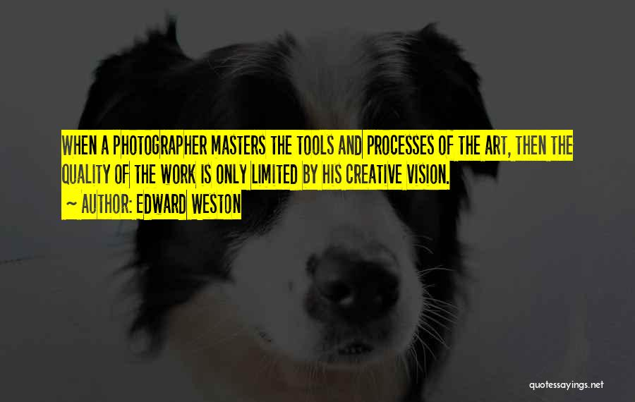 Creative Vision Quotes By Edward Weston