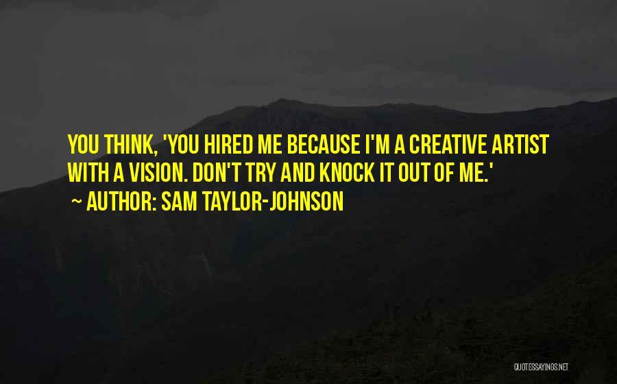 Creative Vision Quotes By Sam Taylor-Johnson