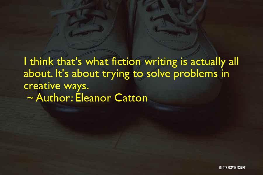 Creative Writing Quotes By Eleanor Catton