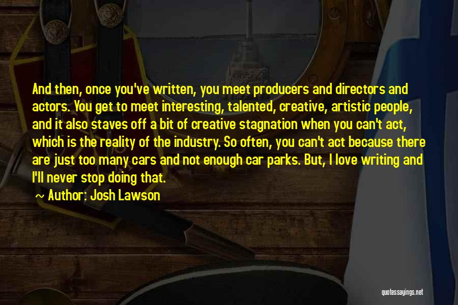 Creative Writing Quotes By Josh Lawson