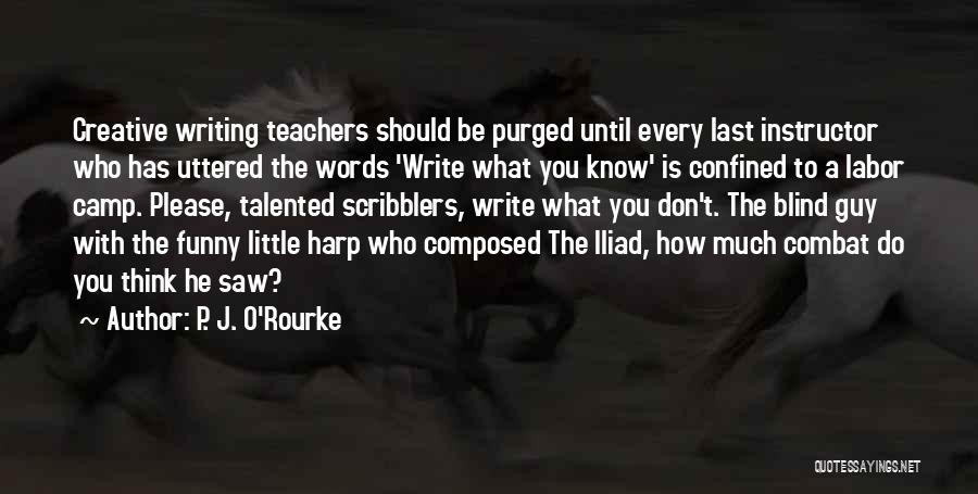 Creative Writing Quotes By P. J. O'Rourke