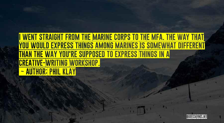 Creative Writing Quotes By Phil Klay