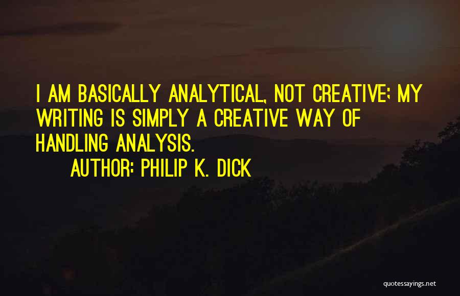 Creative Writing Quotes By Philip K. Dick
