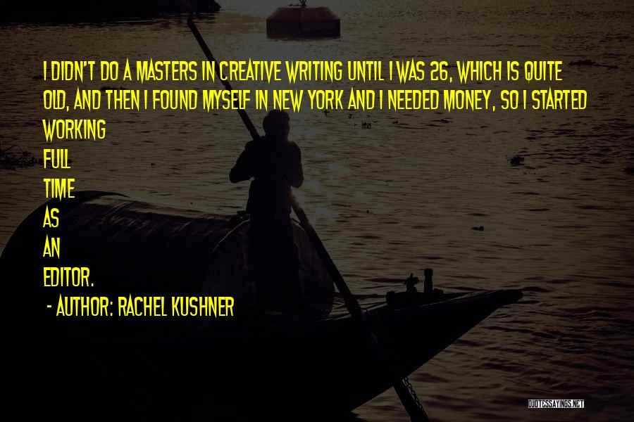 Creative Writing Quotes By Rachel Kushner