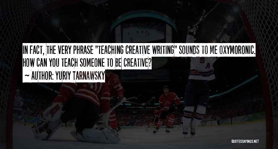 Creative Writing Quotes By Yuriy Tarnawsky