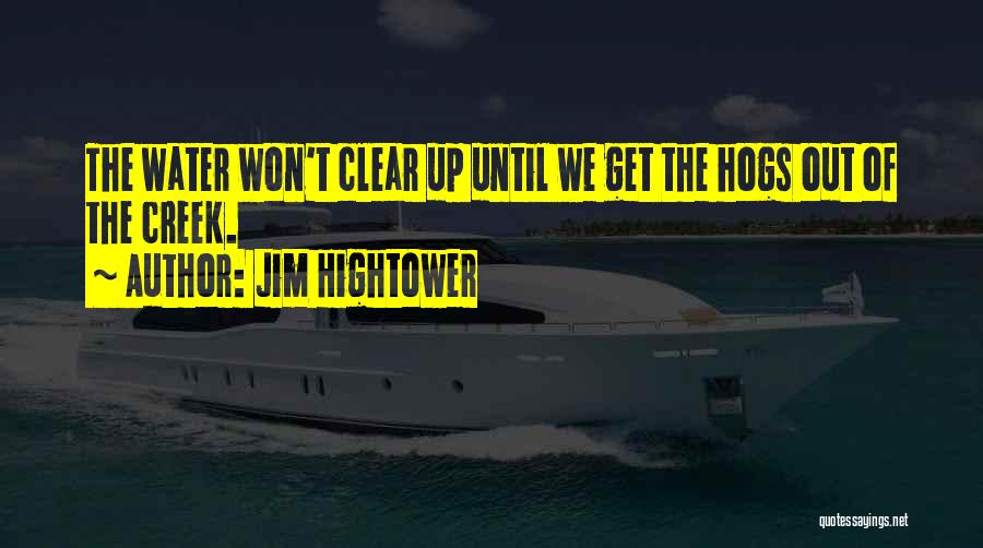 Creeks Quotes By Jim Hightower