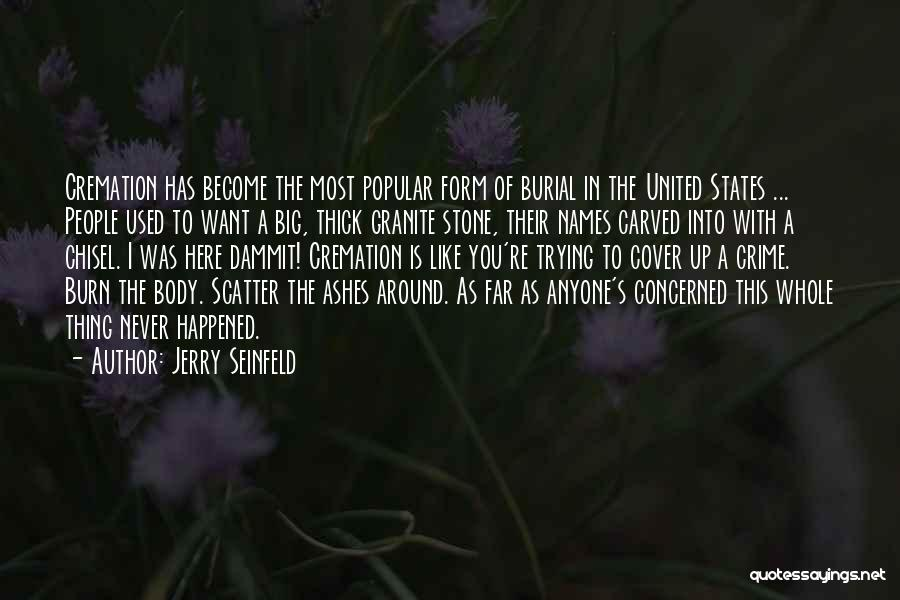 Cremation Ashes Quotes By Jerry Seinfeld