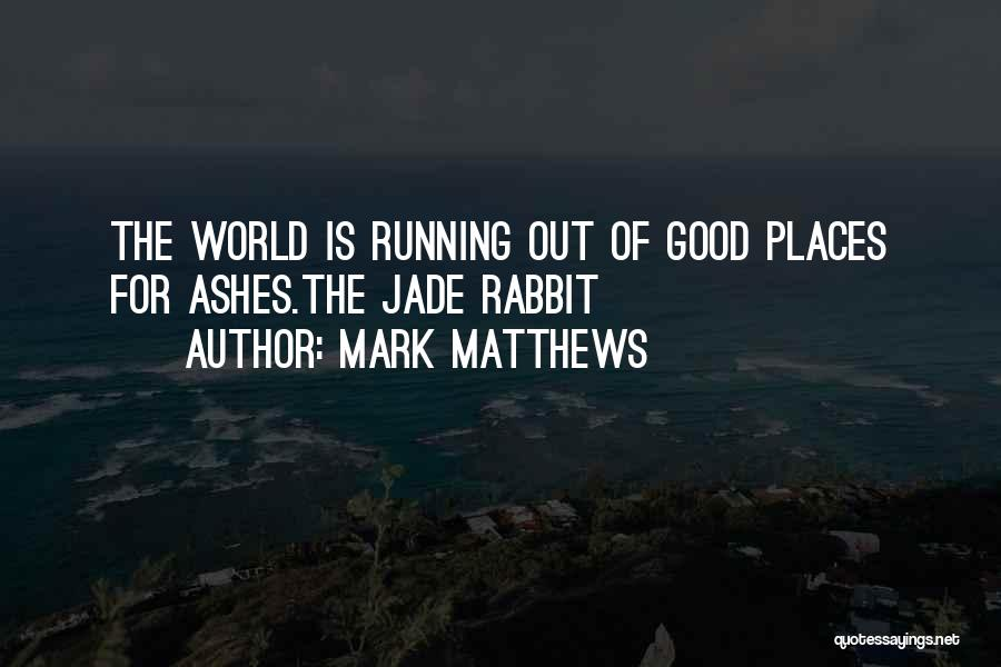 Cremation Ashes Quotes By Mark Matthews