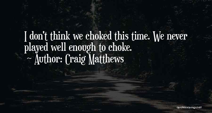 Cricket Team Quotes By Craig Matthews