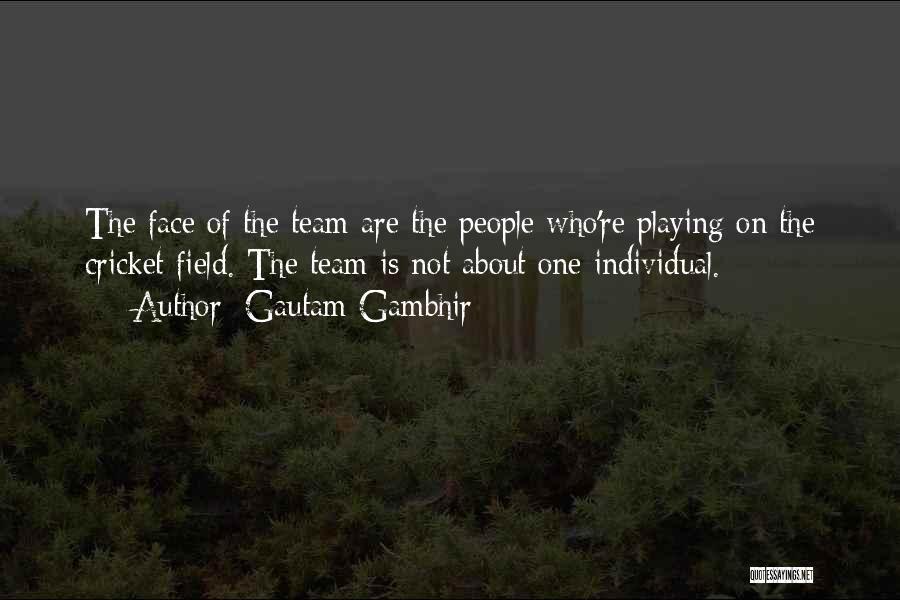 Cricket Team Quotes By Gautam Gambhir