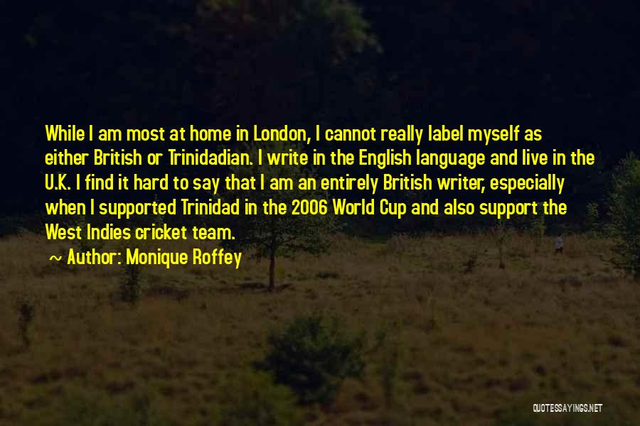 Cricket Team Quotes By Monique Roffey