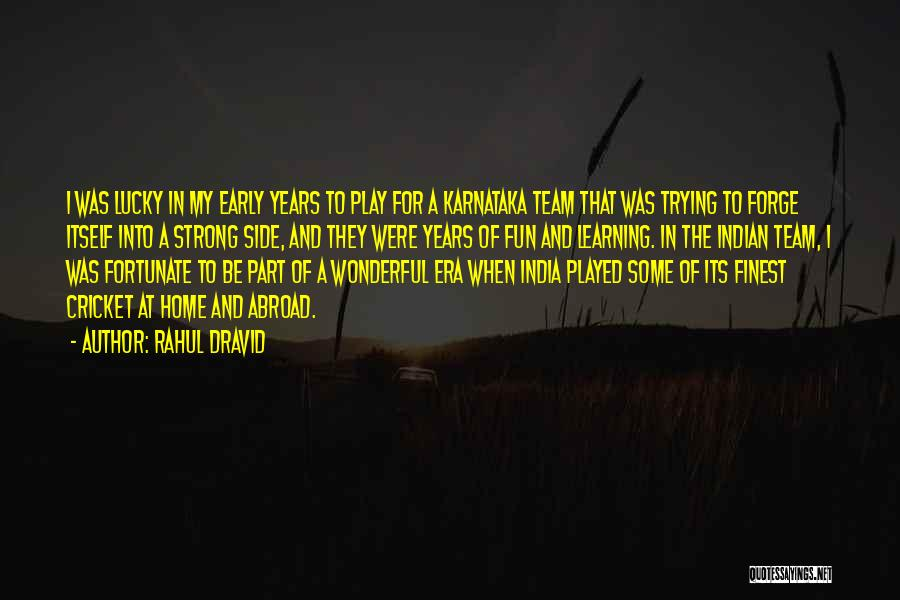 Cricket Team Quotes By Rahul Dravid