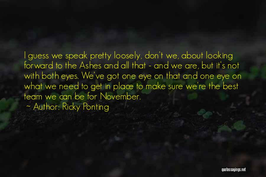 Cricket Team Quotes By Ricky Ponting