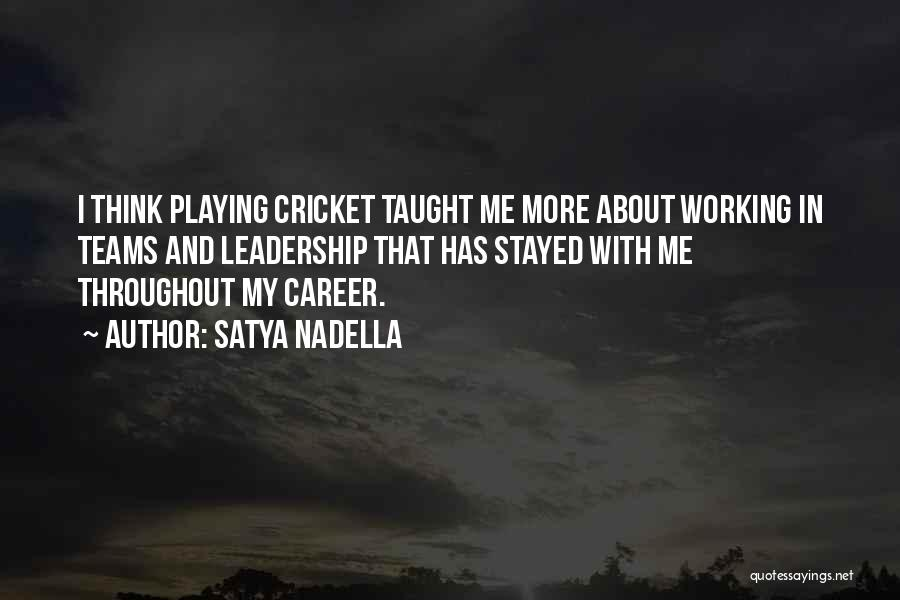 Cricket Team Quotes By Satya Nadella