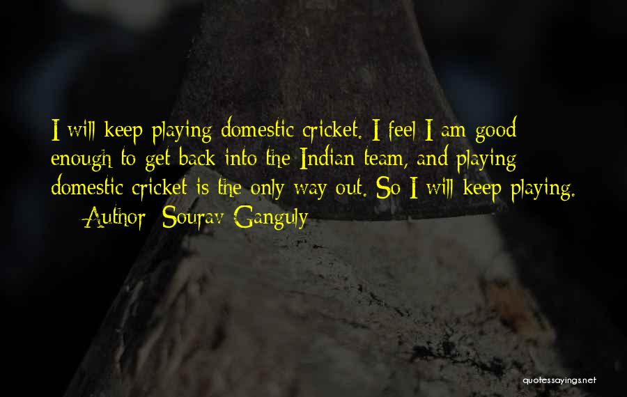 Cricket Team Quotes By Sourav Ganguly
