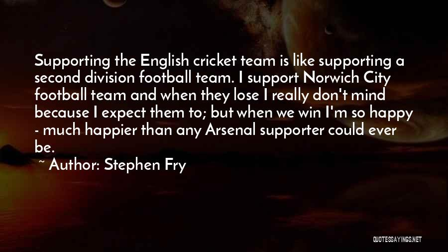 Cricket Team Quotes By Stephen Fry