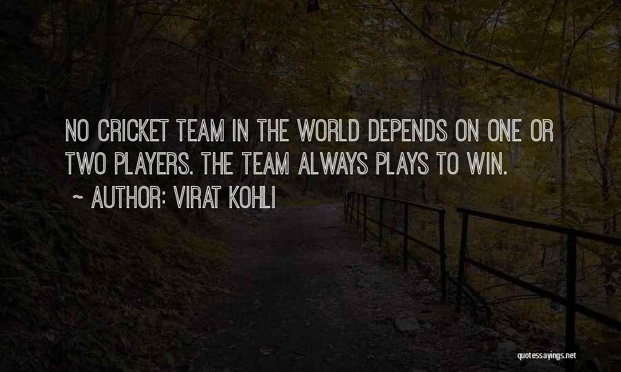 Cricket Team Quotes By Virat Kohli