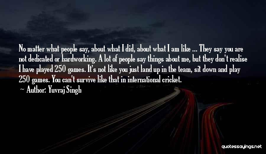 Cricket Team Quotes By Yuvraj Singh