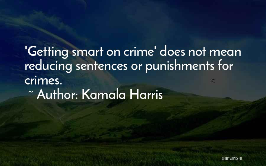 Crimes And Punishments Quotes By Kamala Harris