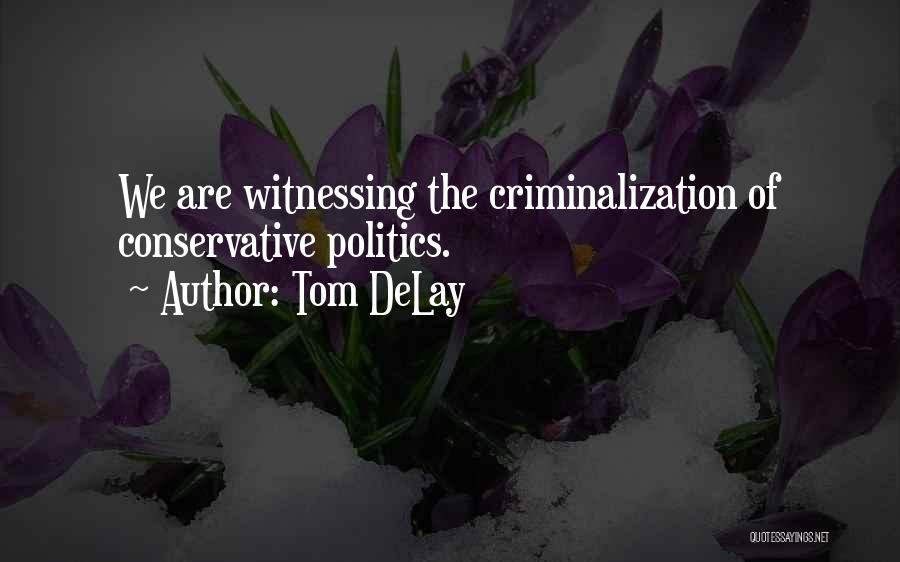 Criminalization Of Politics Quotes By Tom DeLay