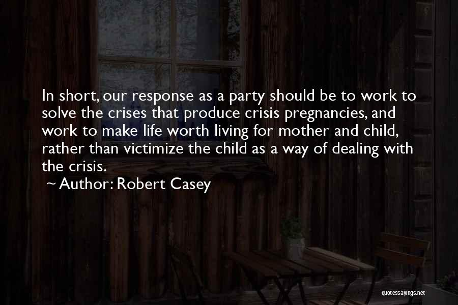 Crisis Response Quotes By Robert Casey