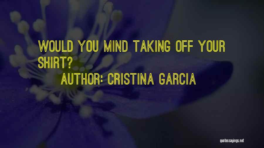 Cristina Garcia Quotes 2031002