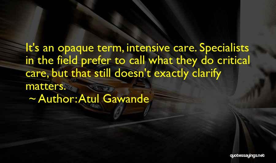 Critical Care Quotes By Atul Gawande