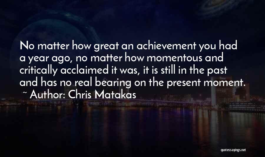 Critically Acclaimed Quotes By Chris Matakas