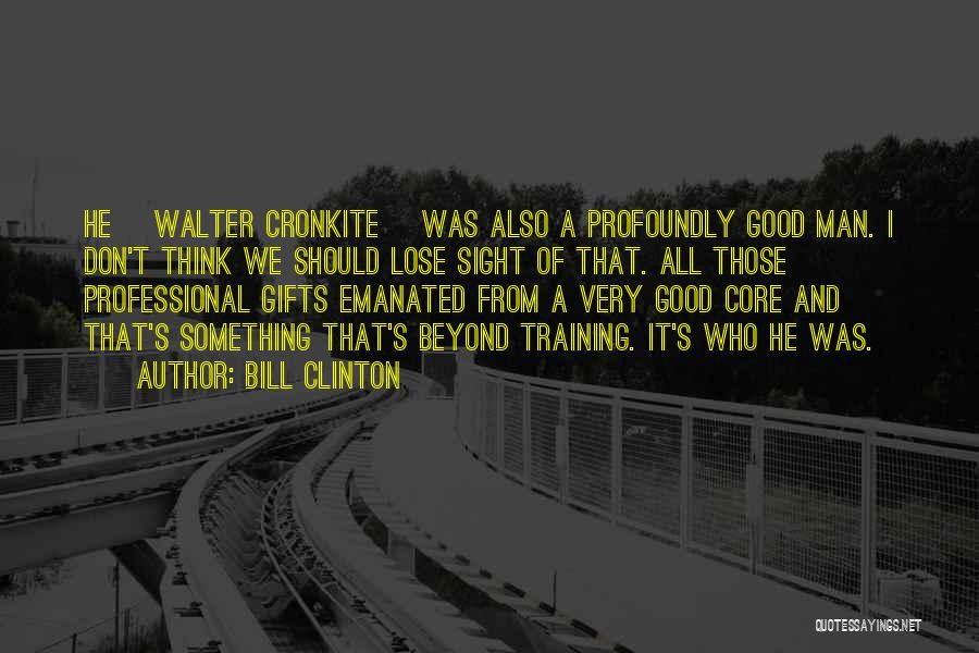 Cronkite Quotes By Bill Clinton