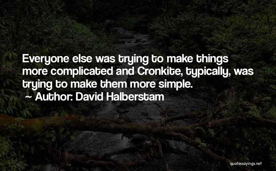Cronkite Quotes By David Halberstam