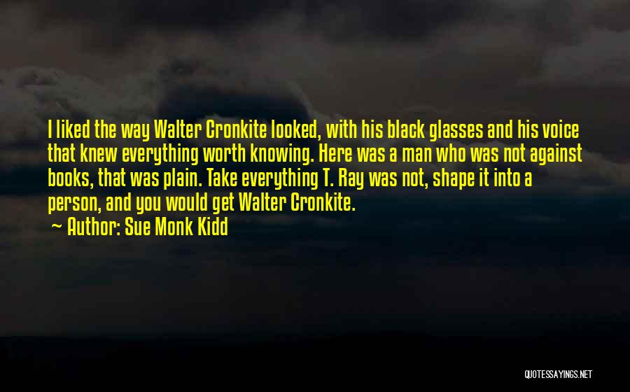 Cronkite Quotes By Sue Monk Kidd