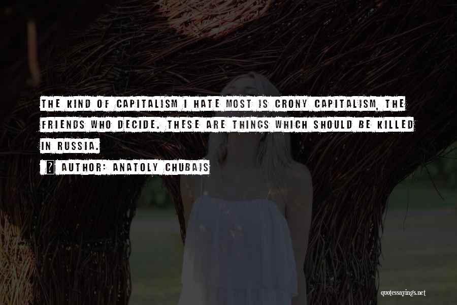 Crony Quotes By Anatoly Chubais
