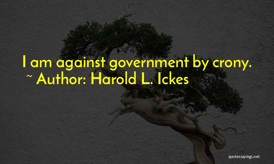 Crony Quotes By Harold L. Ickes