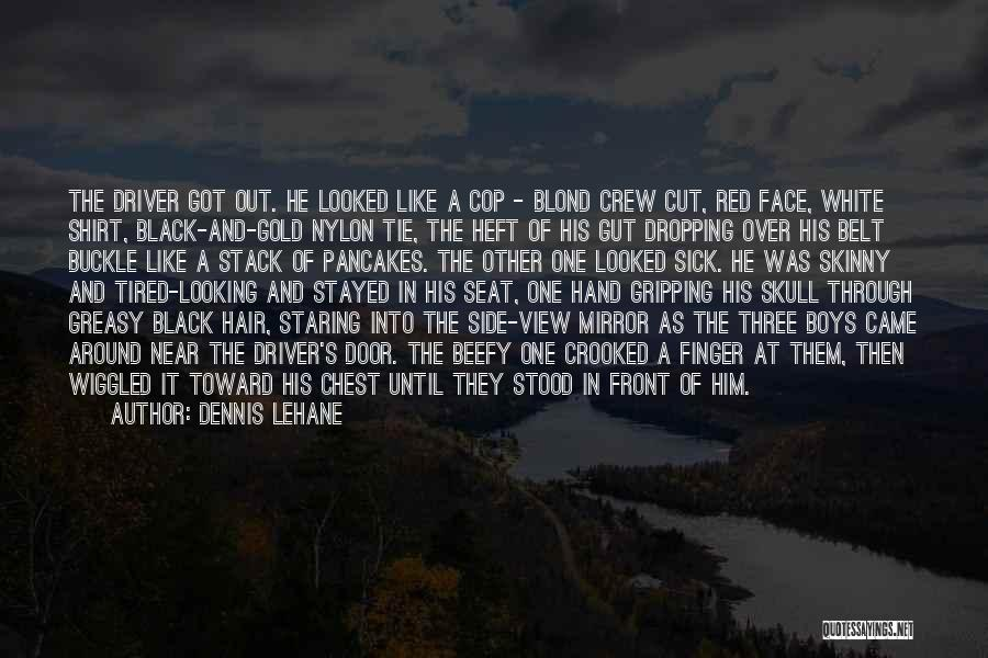 Crooked Cop Quotes By Dennis Lehane