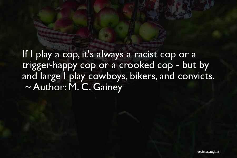 Crooked Cop Quotes By M. C. Gainey