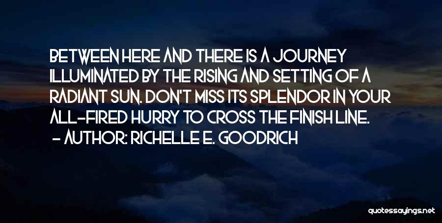 Cross The Finish Line Quotes By Richelle E. Goodrich