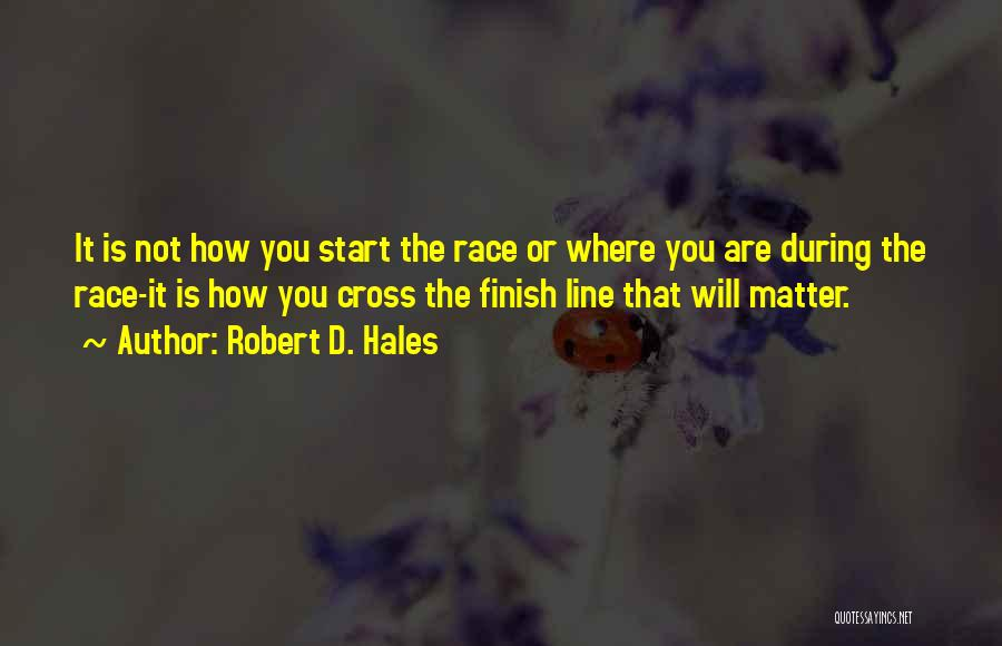 Cross The Finish Line Quotes By Robert D. Hales