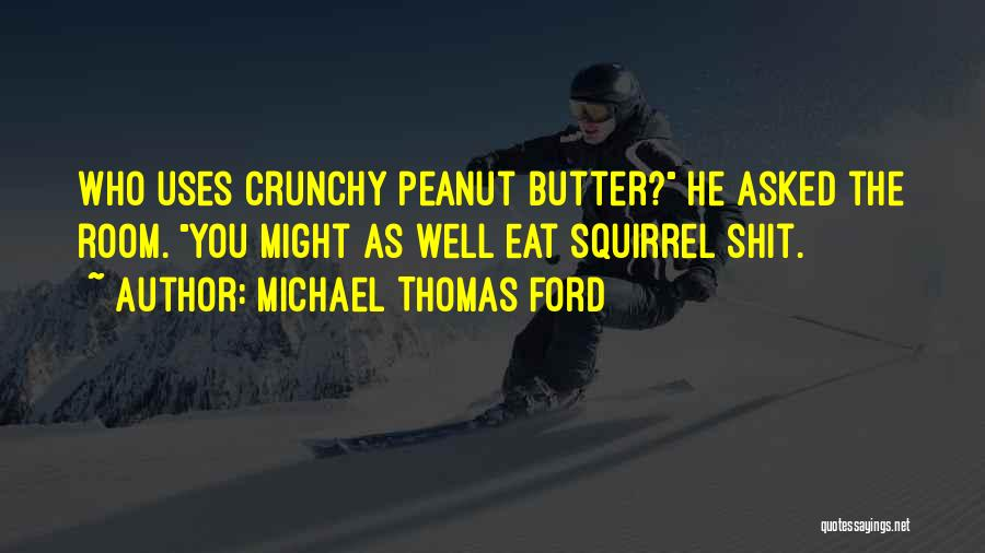 Crunchy Quotes By Michael Thomas Ford