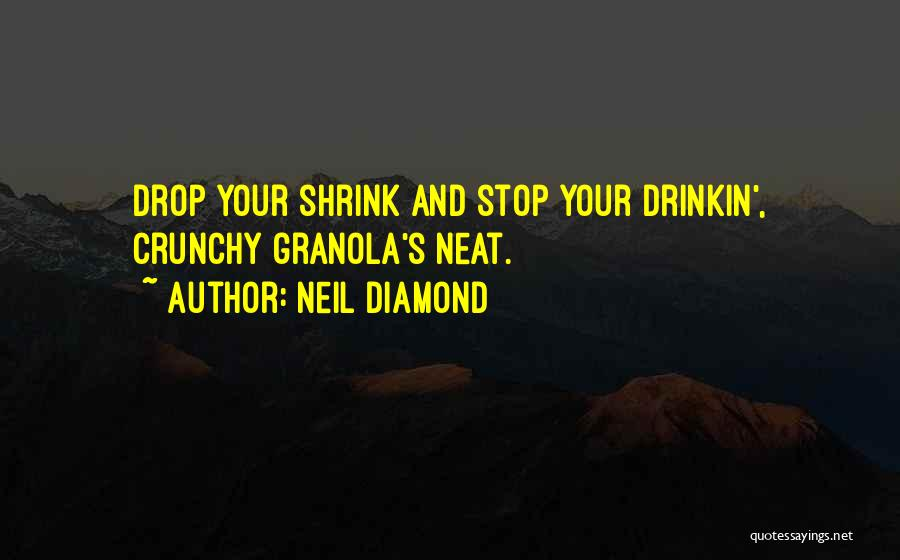 Crunchy Quotes By Neil Diamond