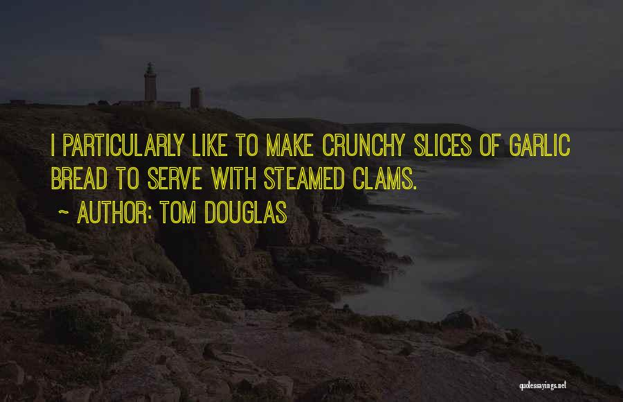 Crunchy Quotes By Tom Douglas