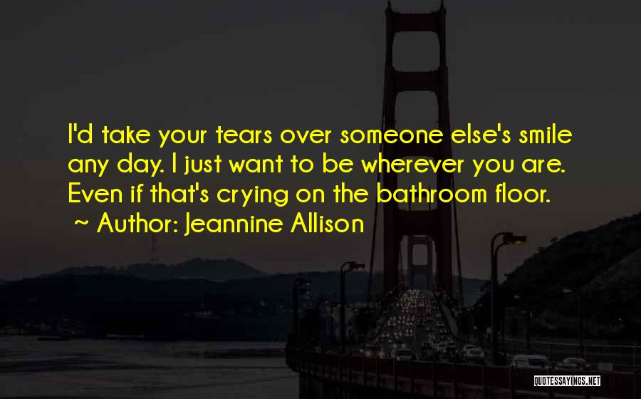 Crying Over Someone You Love Quotes By Jeannine Allison