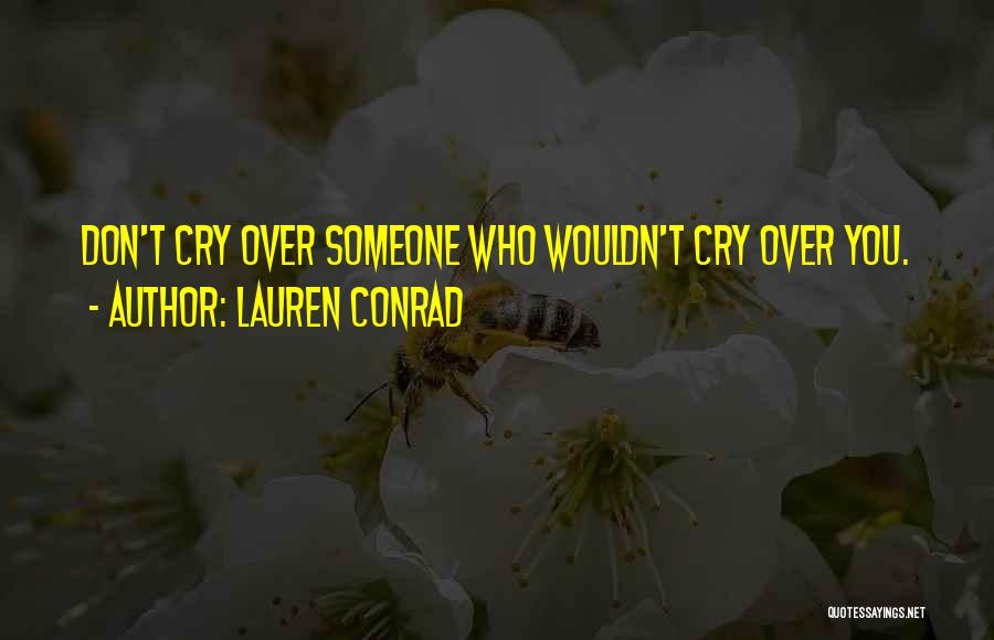 Crying Over Someone You Love Quotes By Lauren Conrad