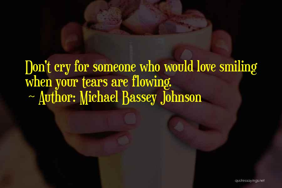 Crying Over Someone You Love Quotes By Michael Bassey Johnson