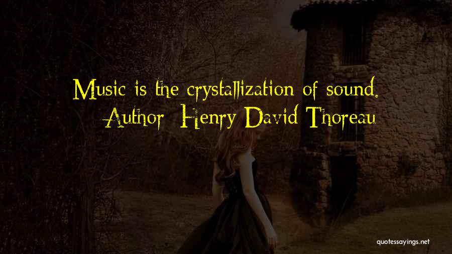 Crystallization Quotes By Henry David Thoreau