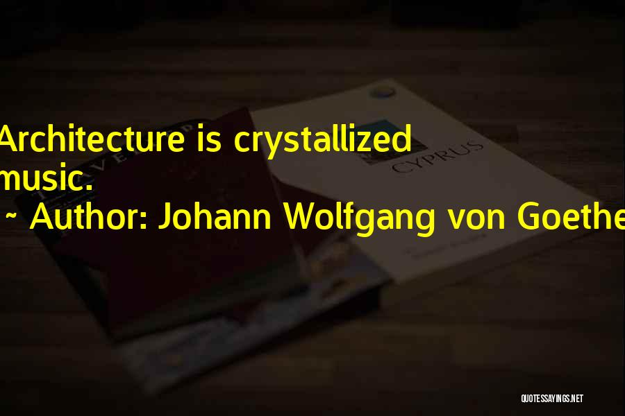 Crystallized Quotes By Johann Wolfgang Von Goethe
