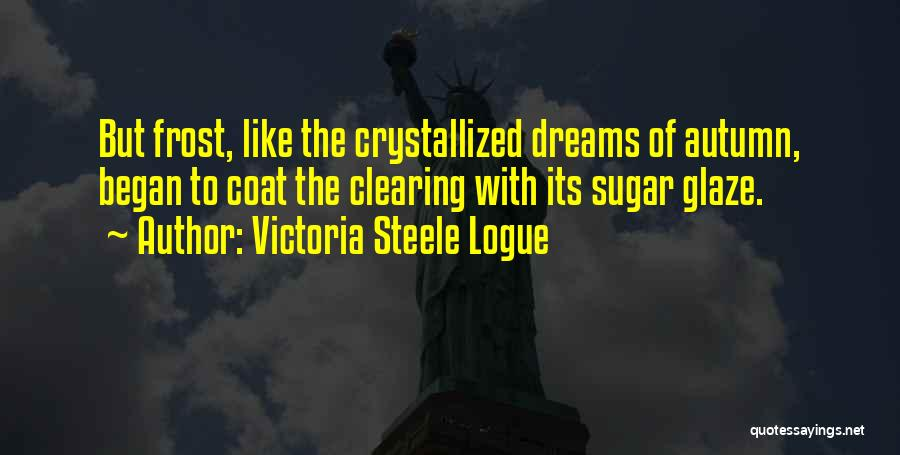 Crystallized Quotes By Victoria Steele Logue