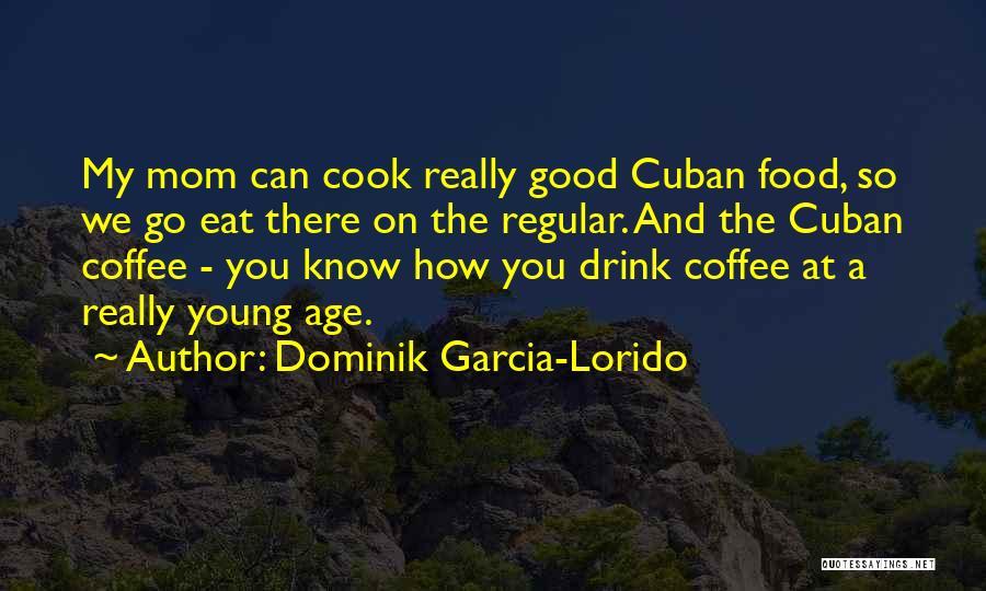 Cuban Food Quotes By Dominik Garcia-Lorido