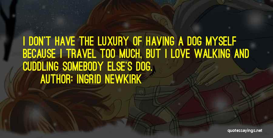 Cuddling With Your Dog Quotes By Ingrid Newkirk