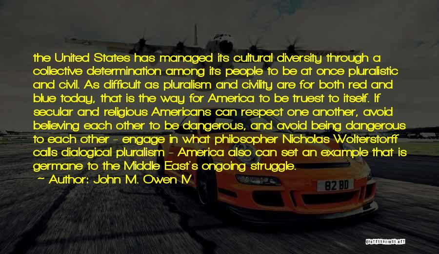 Cultural Diversity In America Quotes By John M. Owen IV