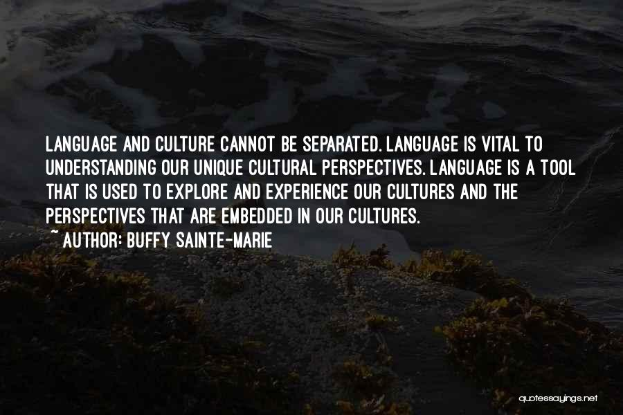 Cultural Understanding Quotes By Buffy Sainte-Marie